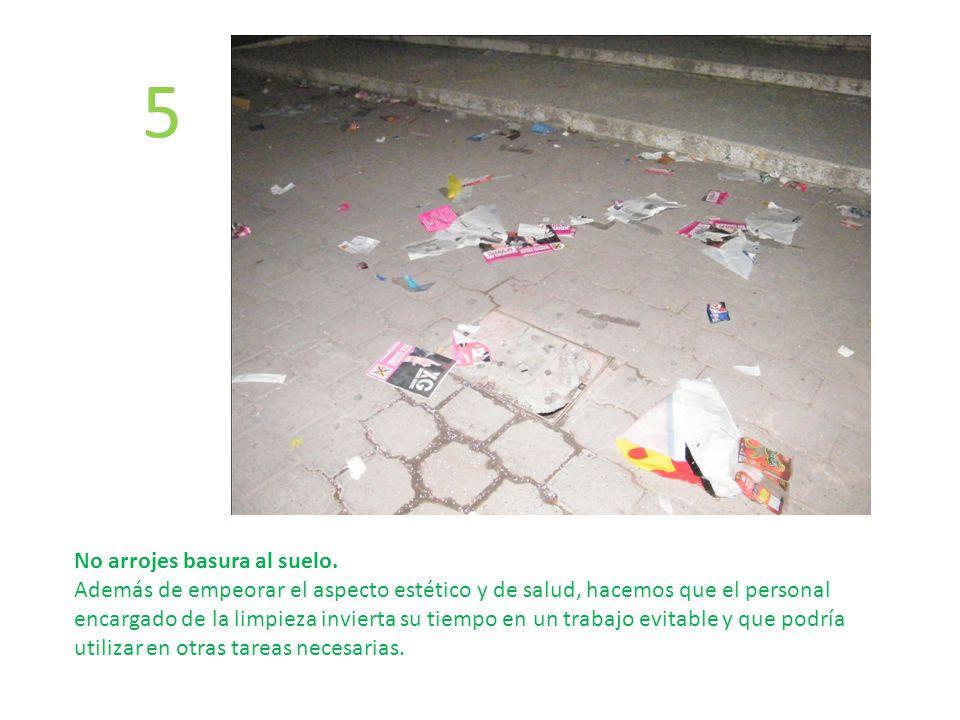 5 No arrojes basura al suelo.