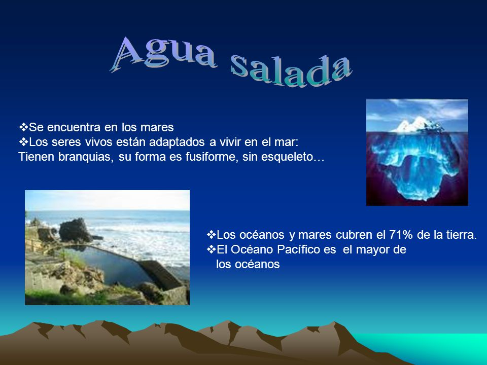 Agua salada Se encuentra en los mares