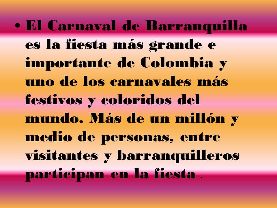 El Carnaval de Barranquilla es la fiesta más grande e importante de Colombia y uno de los carnavales más festivos y coloridos del mundo.