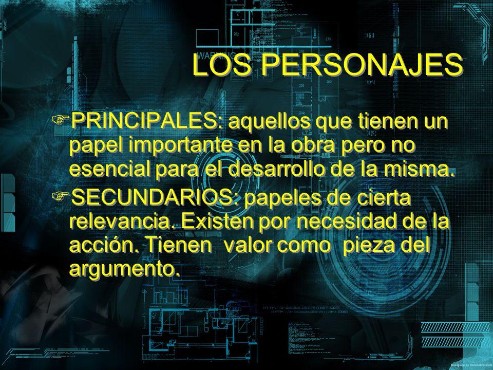LOS PERSONAJES PRINCIPALES: aquellos que tienen un papel importante en la obra pero no esencial para el desarrollo de la misma.