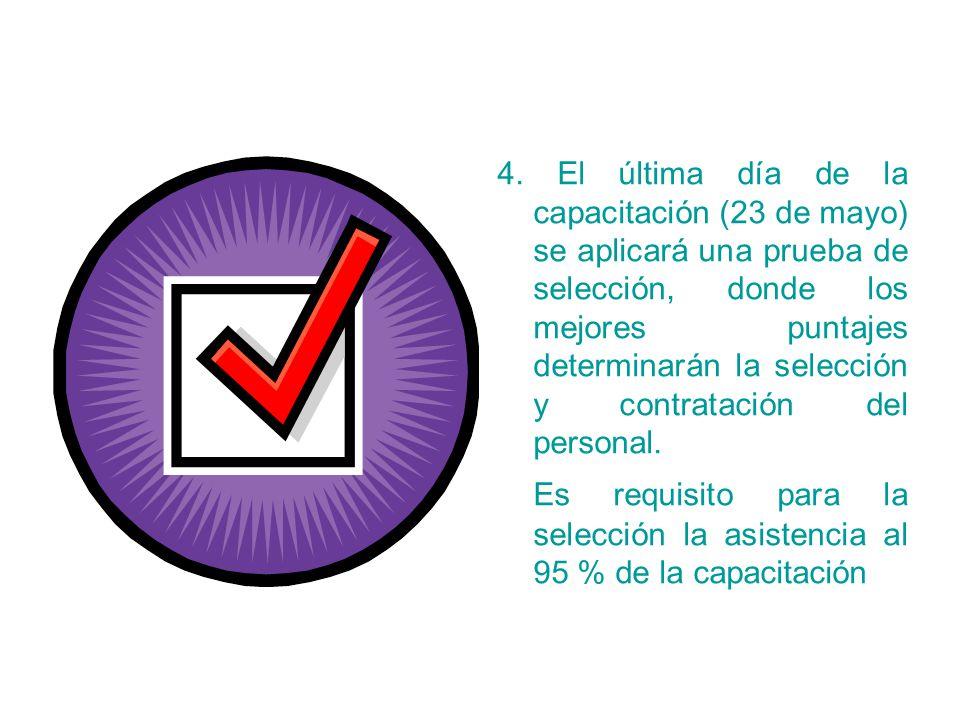 4. El última día de la capacitación (23 de mayo) se aplicará una prueba de selección, donde los mejores puntajes determinarán la selección y contratación del personal.