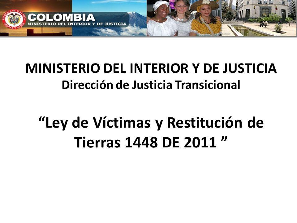 MINISTERIO DEL INTERIOR Y DE JUSTICIA Dirección de Justicia Transicional Ley de Víctimas y Restitución de Tierras 1448 DE 2011