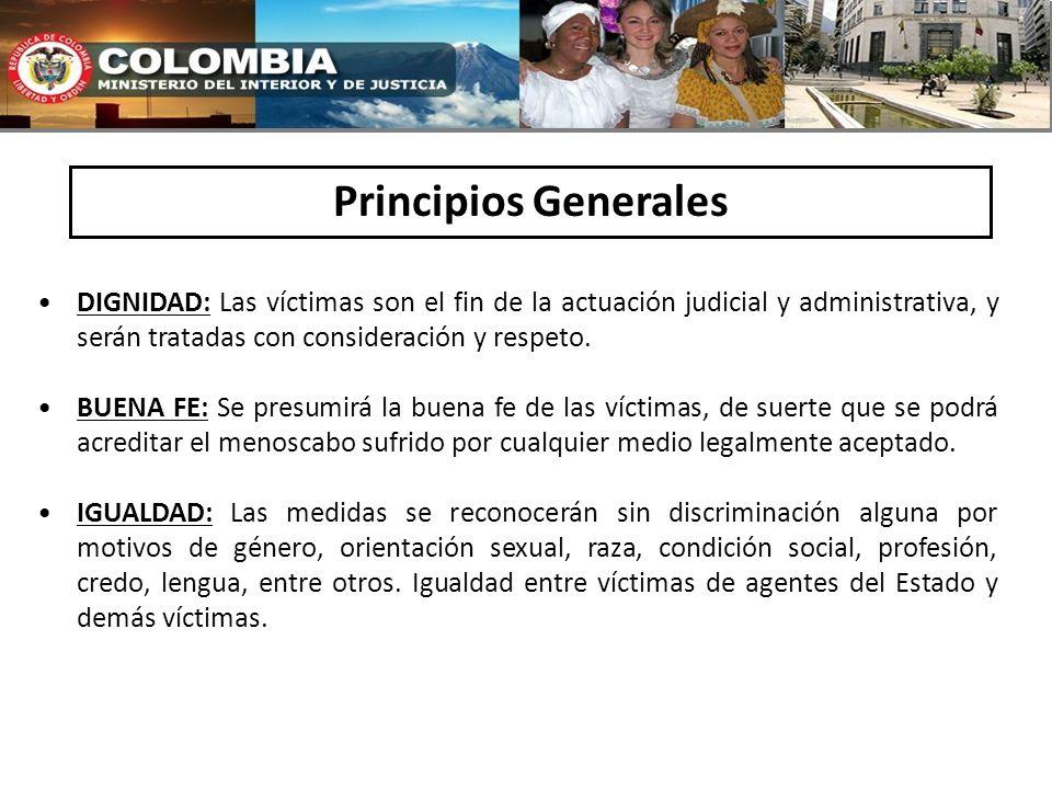 Principios Generales DIGNIDAD: Las víctimas son el fin de la actuación judicial y administrativa, y serán tratadas con consideración y respeto.