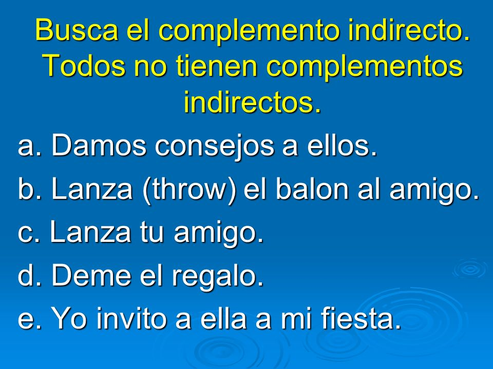 Busca el complemento indirecto. Todos no tienen complementos indirectos.