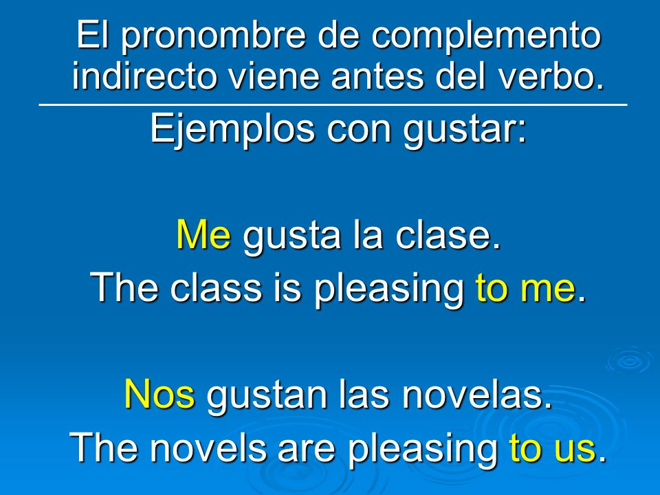 The class is pleasing to me. Nos gustan las novelas.