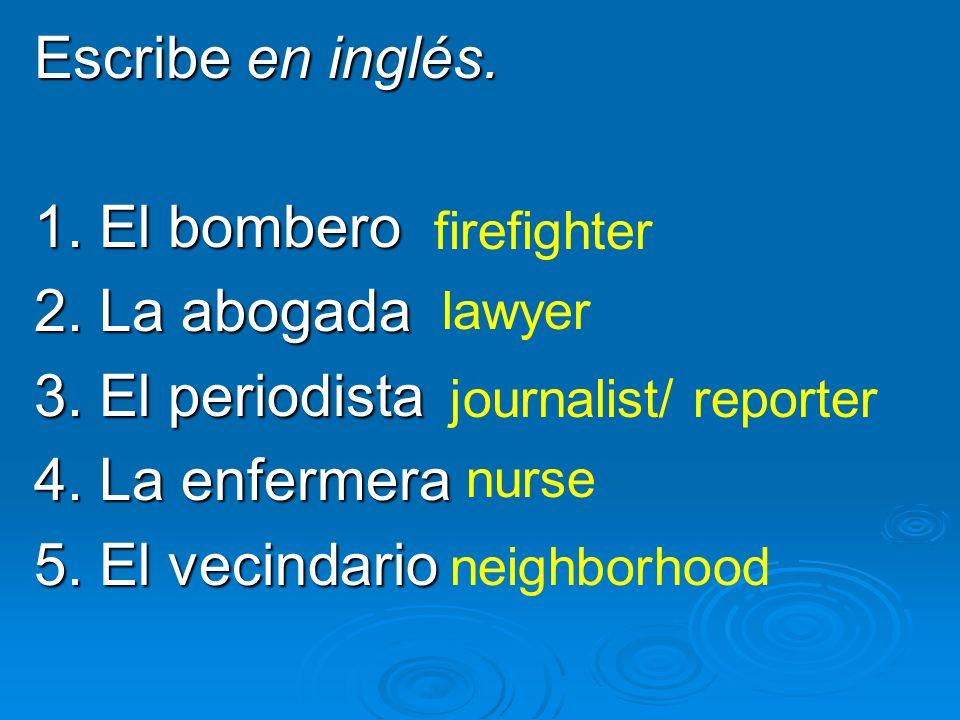Escribe en inglés. 1. El bombero 2. La abogada 3. El periodista