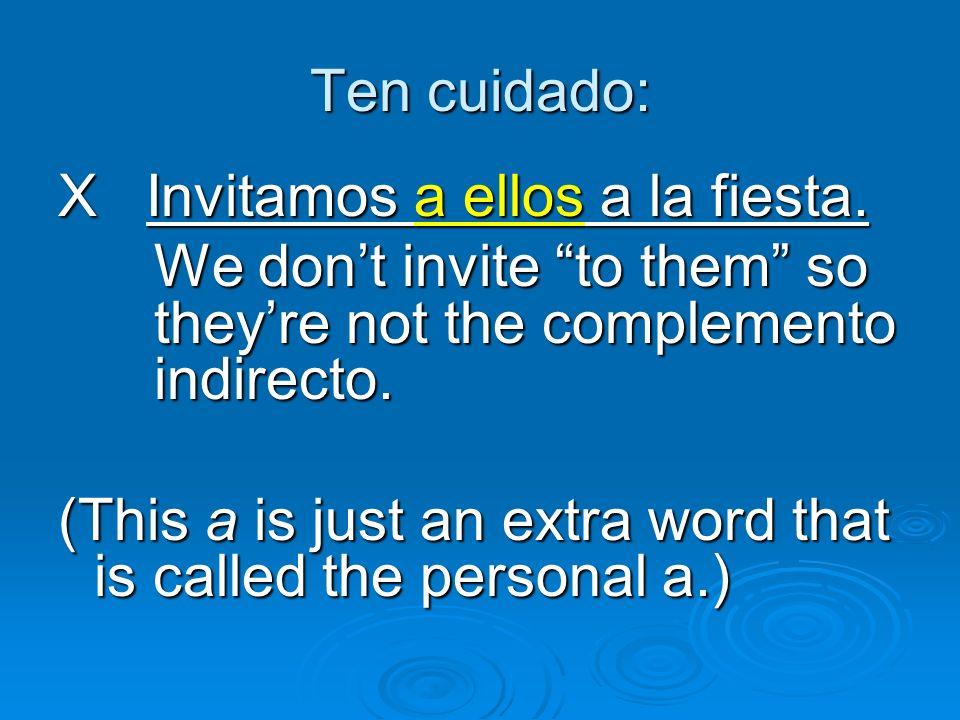 Ten cuidado: X Invitamos a ellos a la fiesta. We don't invite to them so they're not the complemento indirecto.