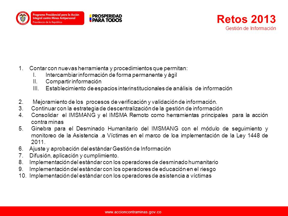 Retos 2013 Gestión de Información. Contar con nuevas herramienta y procedimientos que permitan: Intercambiar información de forma permanente y ágil.