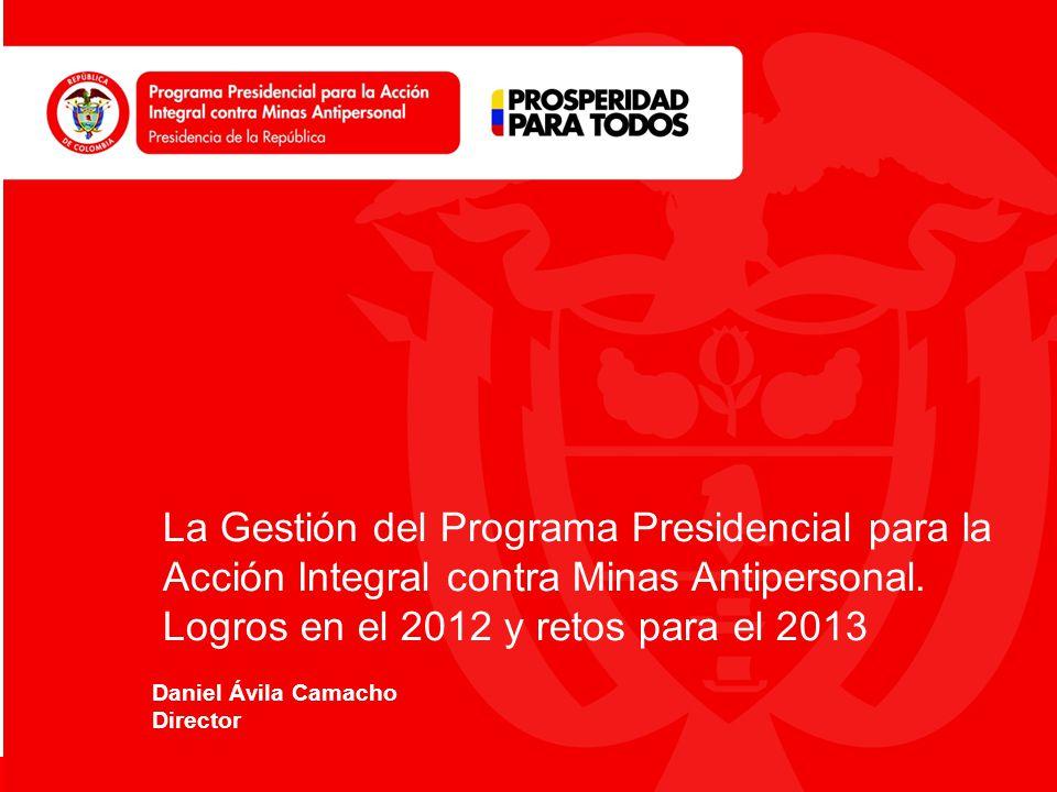 La Gestión del Programa Presidencial para la Acción Integral contra Minas Antipersonal. Logros en el 2012 y retos para el 2013