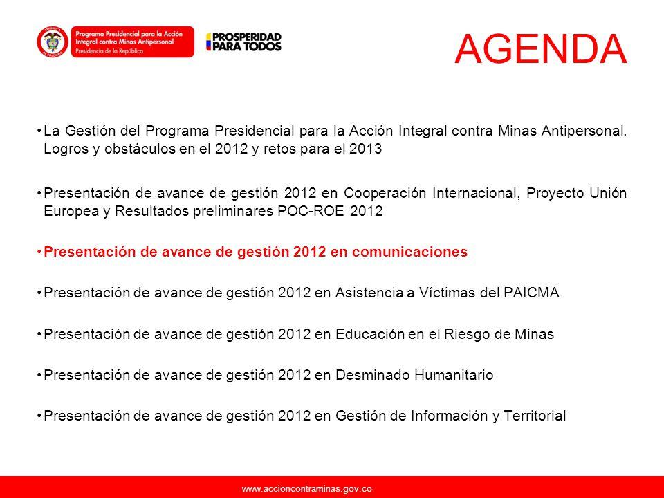 AGENDA La Gestión del Programa Presidencial para la Acción Integral contra Minas Antipersonal. Logros y obstáculos en el 2012 y retos para el 2013.