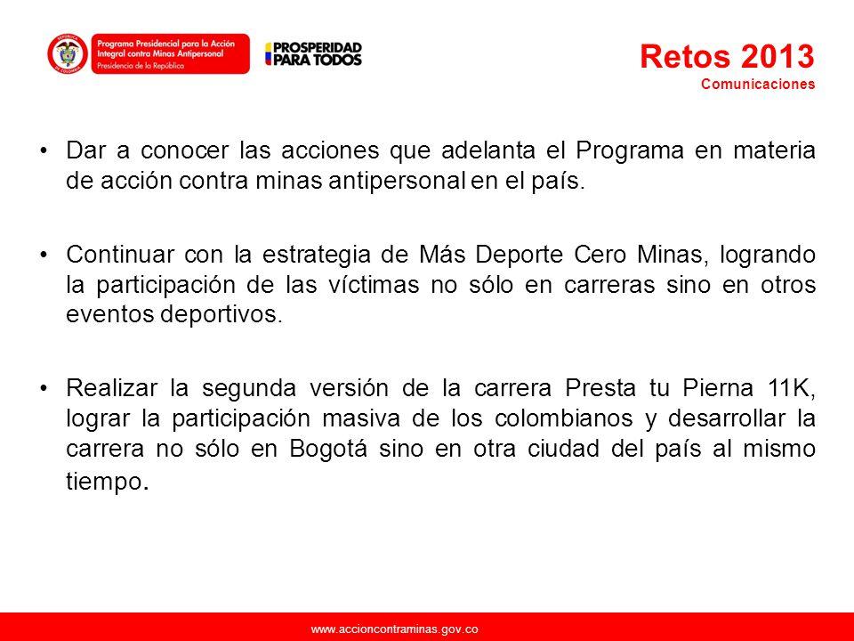 Retos 2013 Comunicaciones. Dar a conocer las acciones que adelanta el Programa en materia de acción contra minas antipersonal en el país.