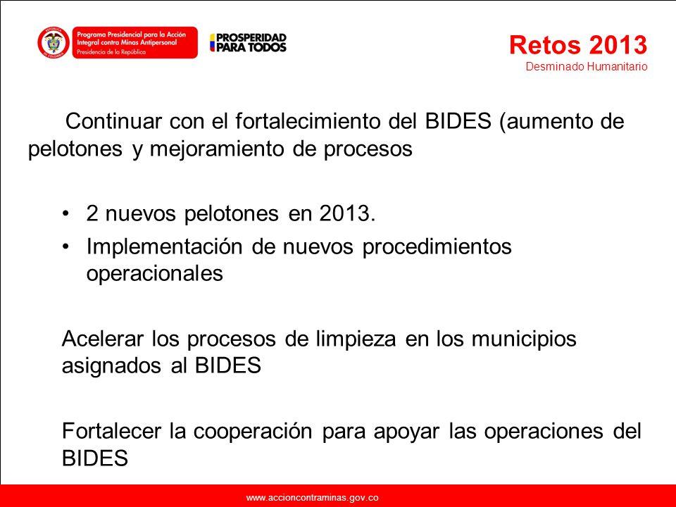 Retos 2013 Desminado Humanitario. Continuar con el fortalecimiento del BIDES (aumento de pelotones y mejoramiento de procesos.