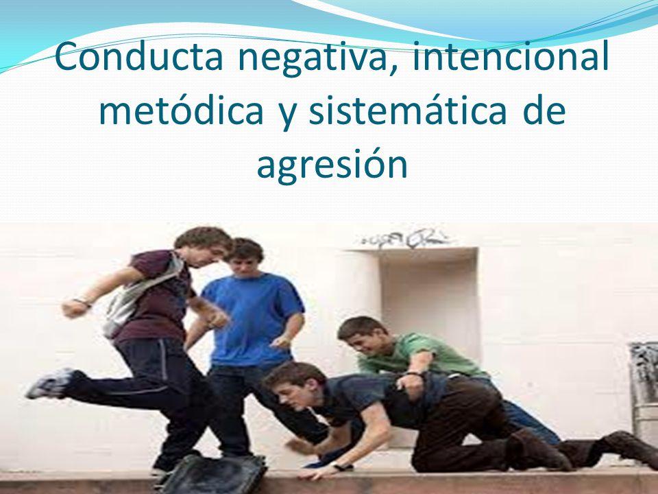 Conducta negativa, intencional metódica y sistemática de agresión