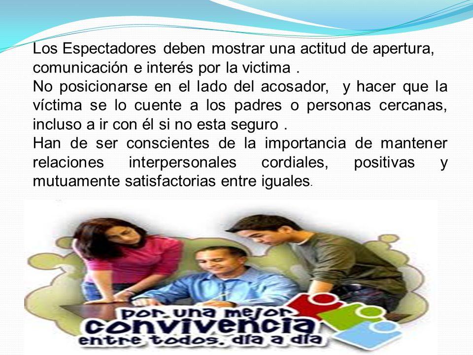 Los Espectadores deben mostrar una actitud de apertura, comunicación e interés por la victima .
