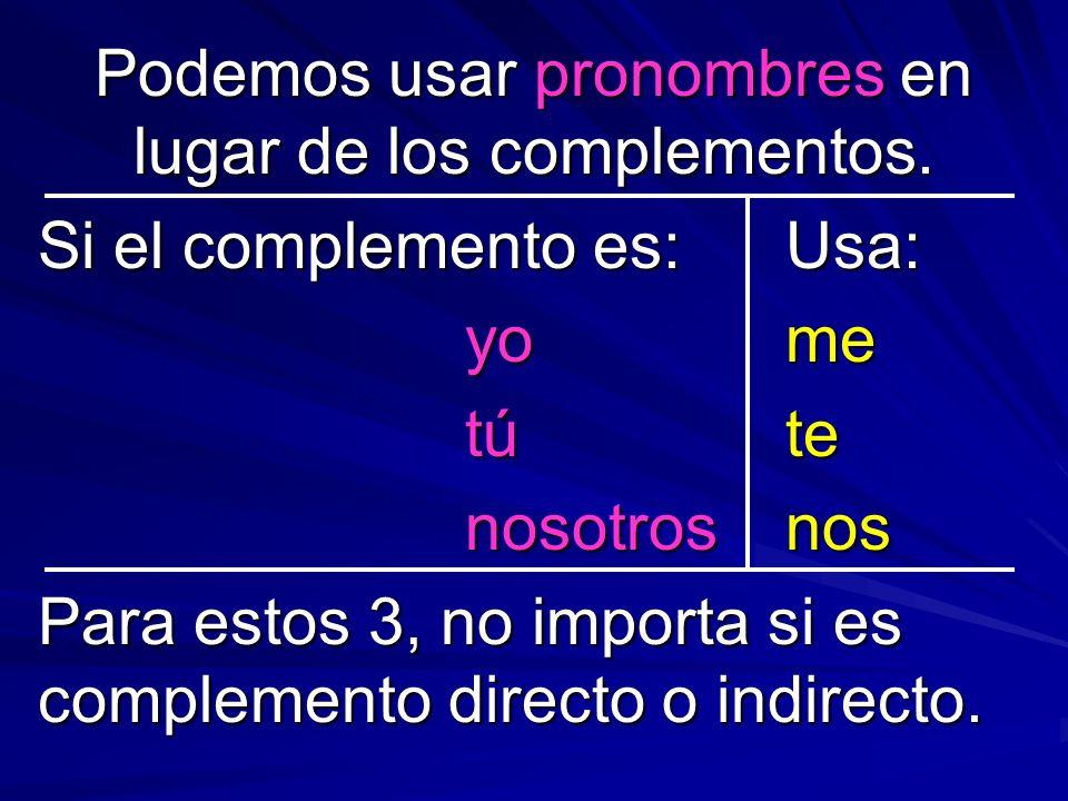 Podemos usar pronombres en lugar de los complementos.