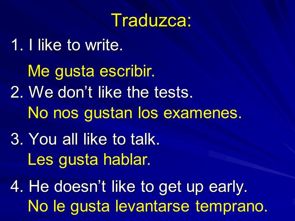 Traduzca: 1. I like to write. 2. We don't like the tests.