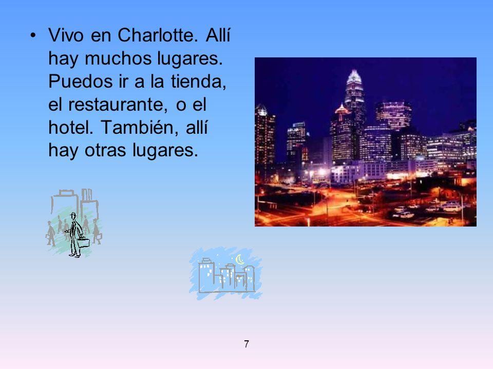 Vivo en Charlotte. Allí hay muchos lugares