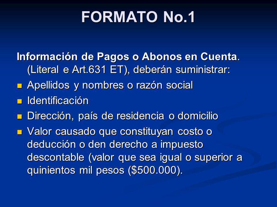 FORMATO No.1 Información de Pagos o Abonos en Cuenta. (Literal e Art.631 ET), deberán suministrar: Apellidos y nombres o razón social.