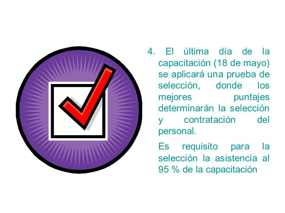 4. El última día de la capacitación (18 de mayo) se aplicará una prueba de selección, donde los mejores puntajes determinarán la selección y contratación del personal.
