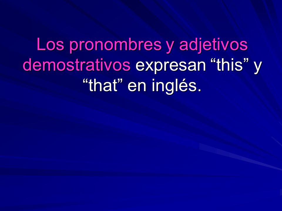 Los pronombres y adjetivos demostrativos expresan this y that en inglés.