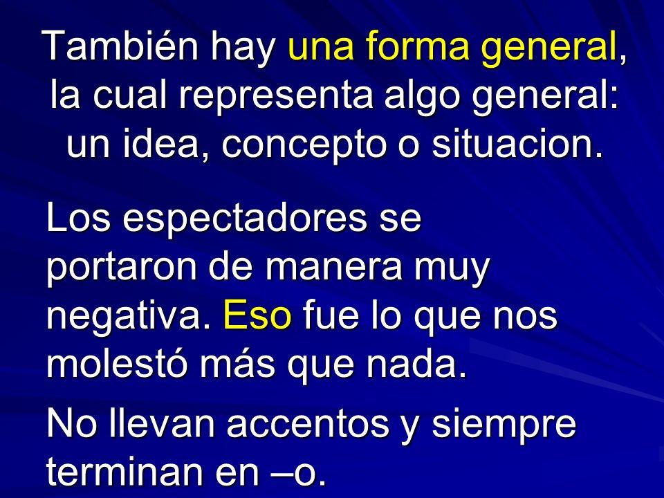 También hay una forma general, la cual representa algo general: un idea, concepto o situacion.