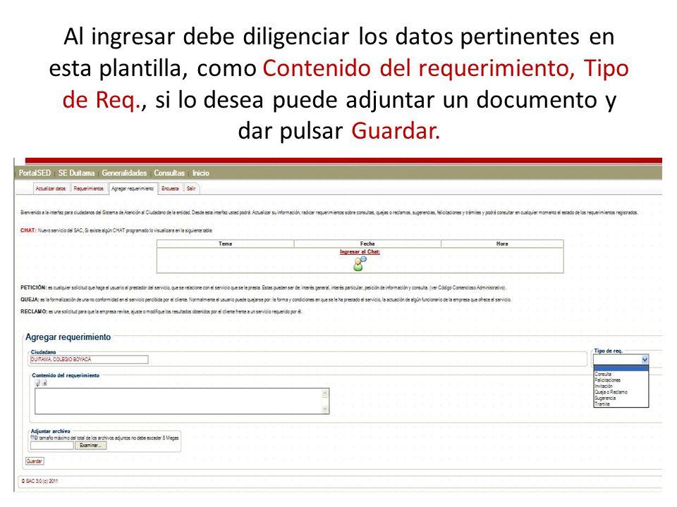 Al ingresar debe diligenciar los datos pertinentes en esta plantilla, como Contenido del requerimiento, Tipo de Req., si lo desea puede adjuntar un documento y dar pulsar Guardar.