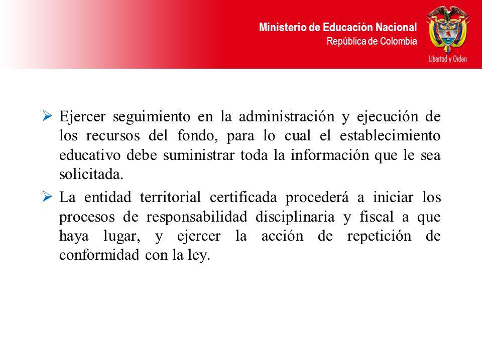 Ejercer seguimiento en la administración y ejecución de los recursos del fondo, para lo cual el establecimiento educativo debe suministrar toda la información que le sea solicitada.