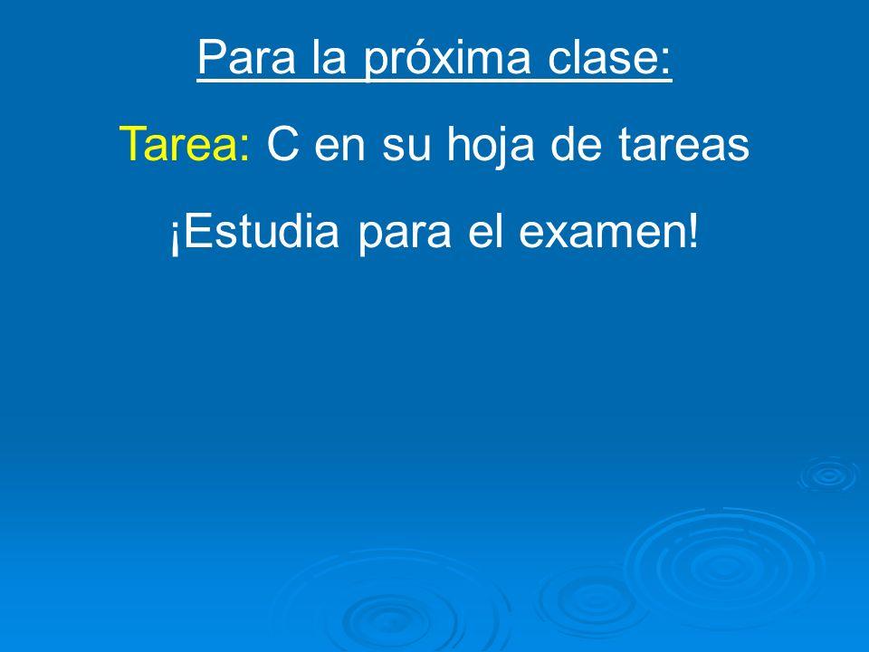 Tarea: C en su hoja de tareas ¡Estudia para el examen!