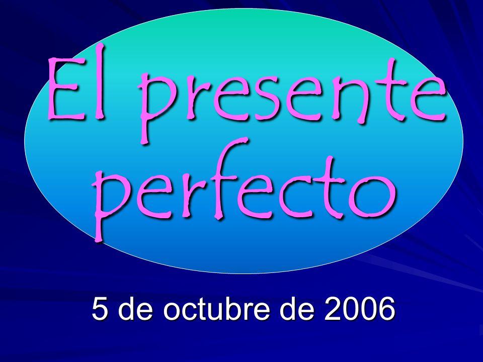 El presente perfecto 5 de octubre de 2006