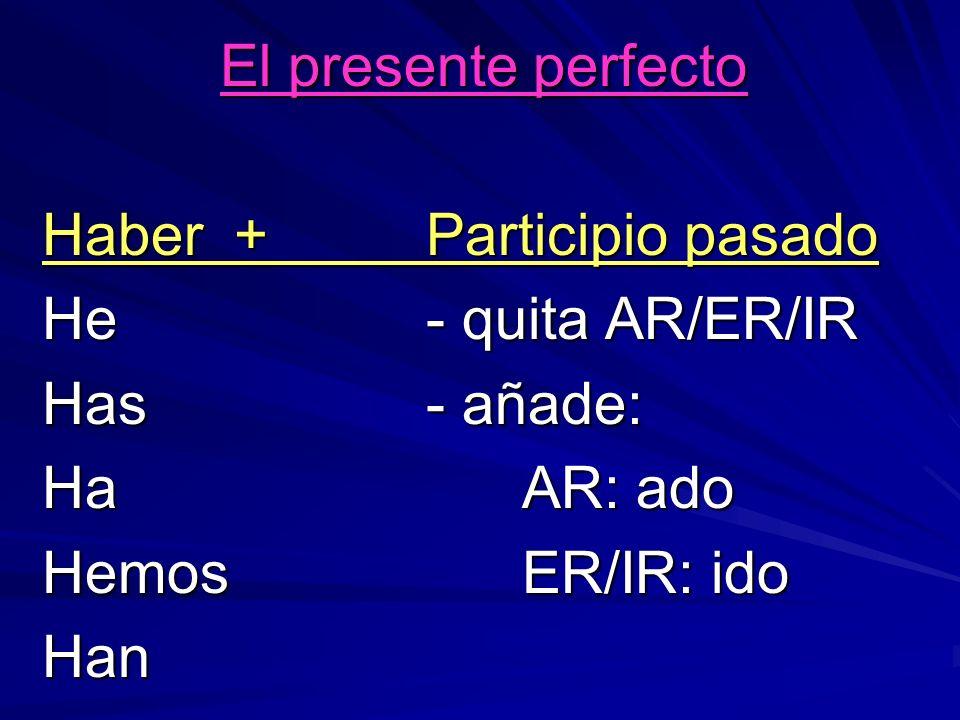 El presente perfecto Haber + Participio pasado. He - quita AR/ER/IR. Has - añade: Ha AR: ado.