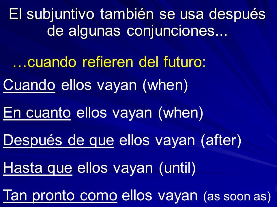 El subjuntivo también se usa después de algunas conjunciones...