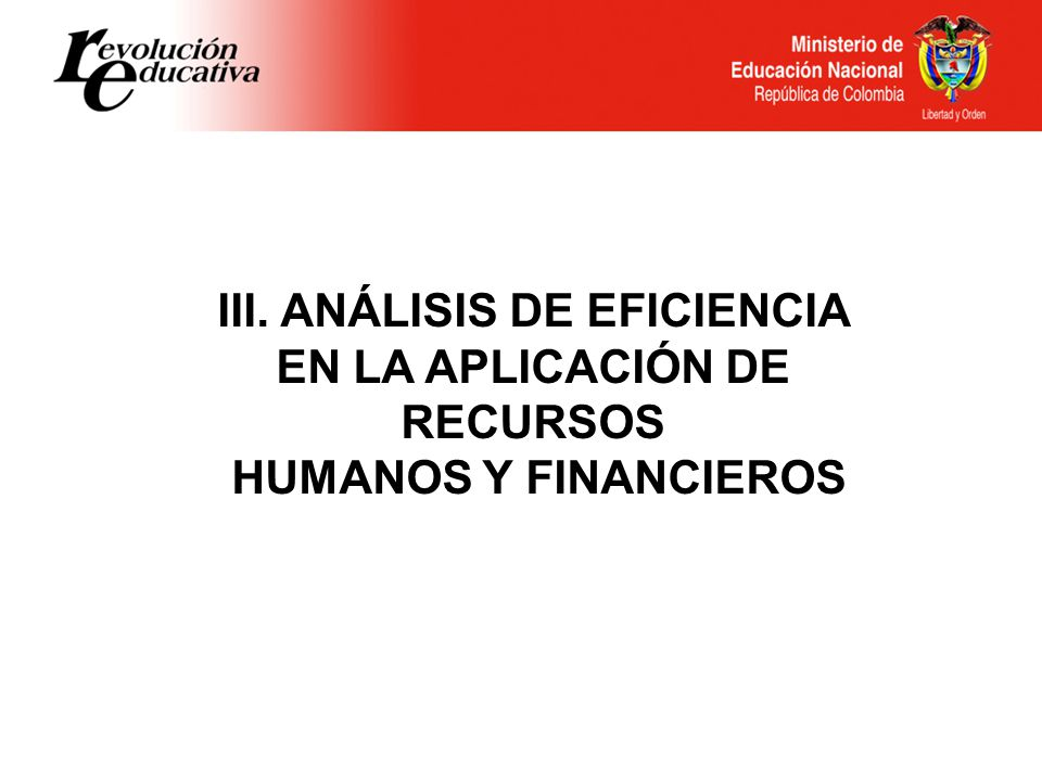 III. ANÁLISIS DE EFICIENCIA EN LA APLICACIÓN DE RECURSOS