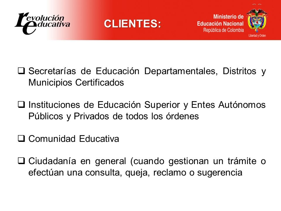 CLIENTES: Secretarías de Educación Departamentales, Distritos y Municipios Certificados.