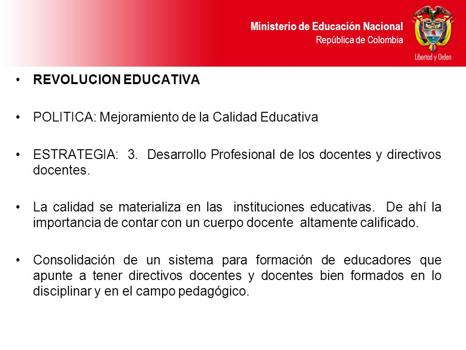 REVOLUCION EDUCATIVA POLITICA: Mejoramiento de la Calidad Educativa. ESTRATEGIA: 3. Desarrollo Profesional de los docentes y directivos docentes.