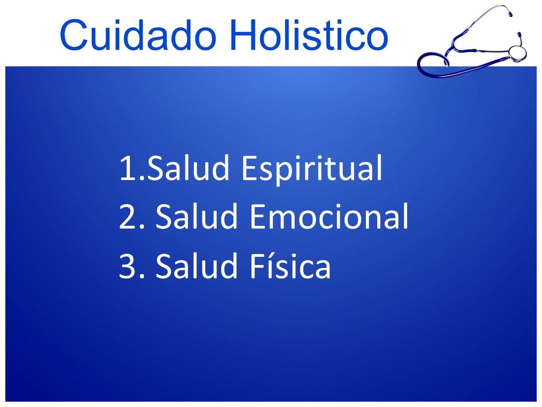 Cuidado Holistico Salud Espiritual 2. Salud Emocional 3. Salud Física