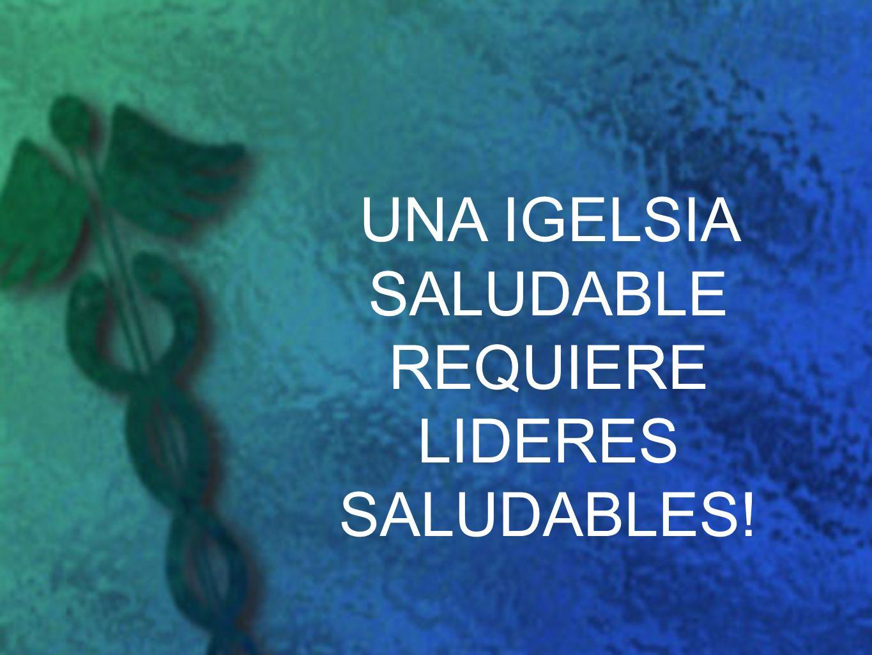 UNA IGELSIA SALUDABLE REQUIERE LIDERES SALUDABLES!