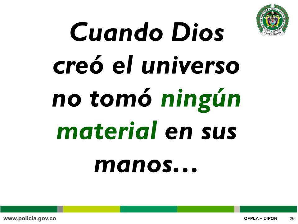 Cuando Dios creó el universo no tomó ningún material en sus manos…