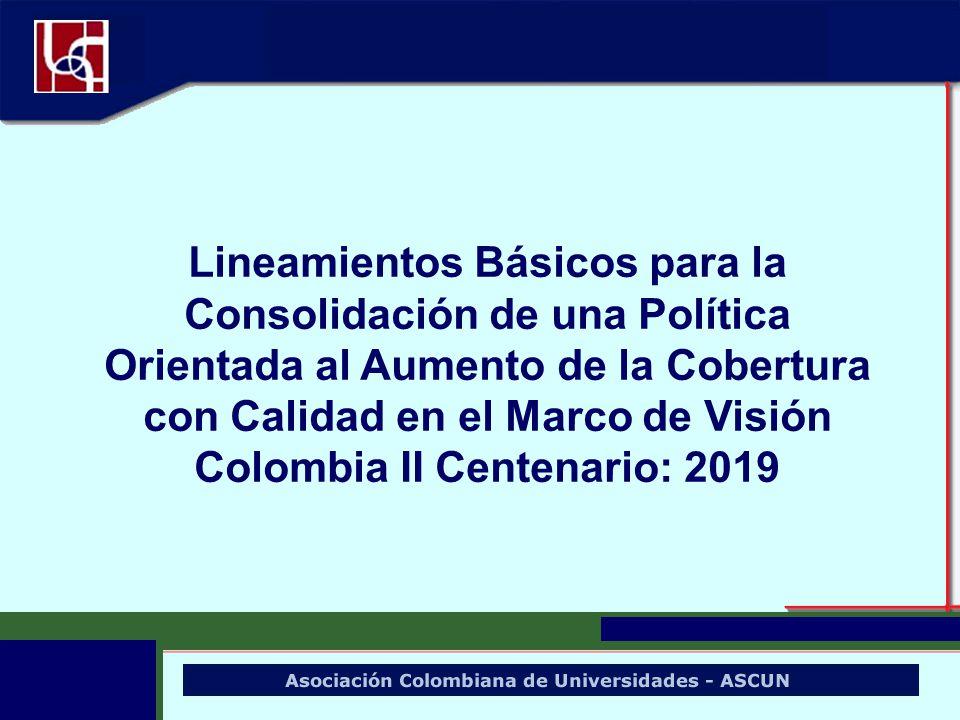 Lineamientos Básicos para la Consolidación de una Política Orientada al Aumento de la Cobertura con Calidad en el Marco de Visión Colombia II Centenario: 2019