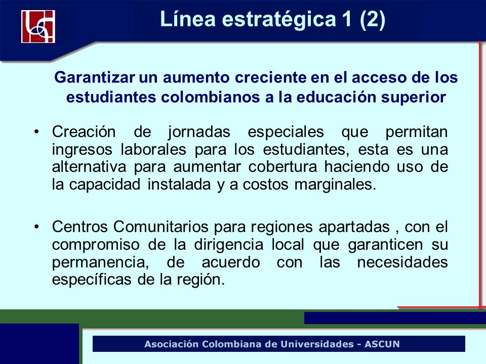 Línea estratégica 1 (2) Garantizar un aumento creciente en el acceso de los estudiantes colombianos a la educación superior.
