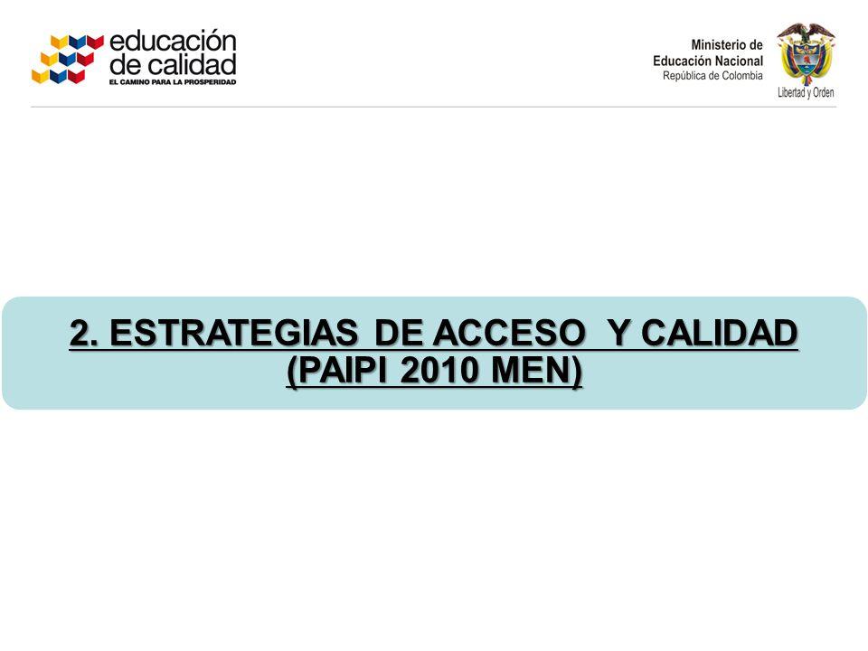 2. ESTRATEGIAS DE ACCESO Y CALIDAD (PAIPI 2010 MEN)