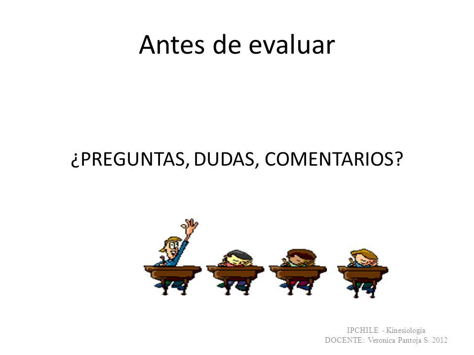 Antes de evaluar ¿PREGUNTAS, DUDAS, COMENTARIOS