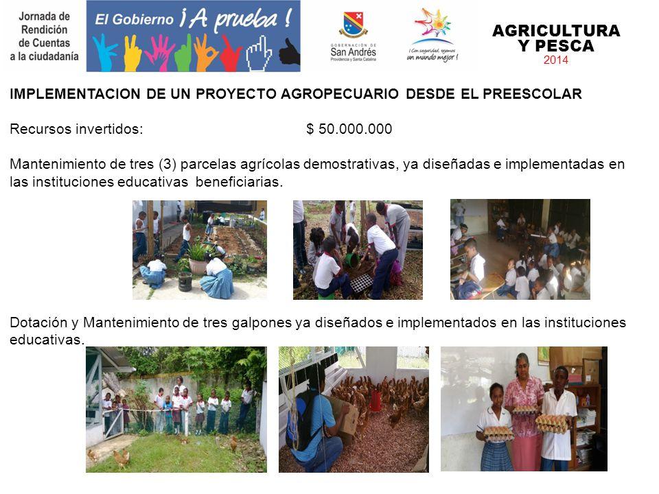 AGRICULTURA Y PESCA 2014. IMPLEMENTACION DE UN PROYECTO AGROPECUARIO DESDE EL PREESCOLAR. Recursos invertidos: $ 50.000.000.