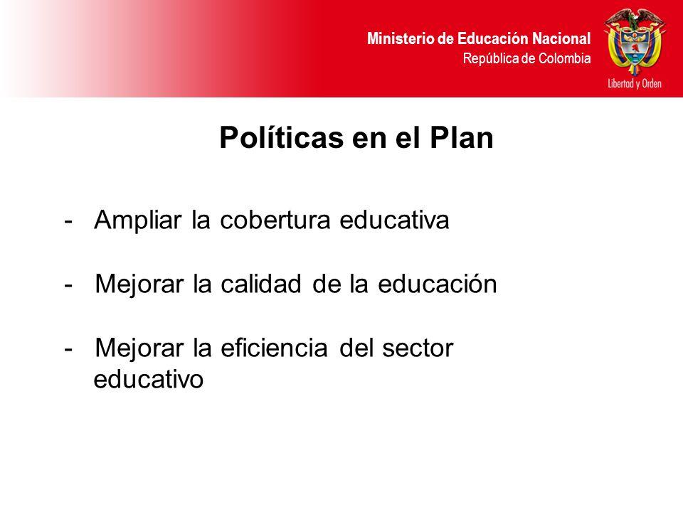 Políticas en el Plan Ampliar la cobertura educativa - Mejorar la calidad de la educación - Mejorar la eficiencia del sector educativo.