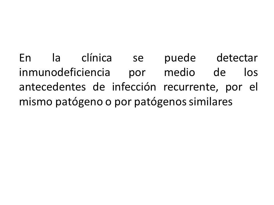 En la clínica se puede detectar inmunodeficiencia por medio de los antecedentes de infección recurrente, por el mismo patógeno o por patógenos similares