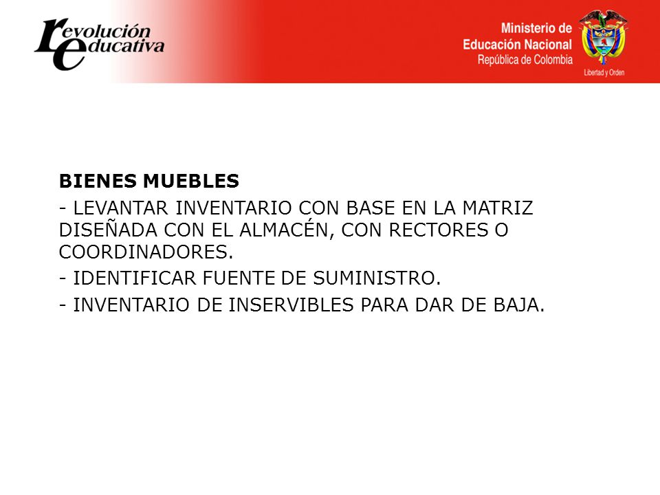BIENES MUEBLES - LEVANTAR INVENTARIO CON BASE EN LA MATRIZ DISEÑADA CON EL ALMACÉN, CON RECTORES O COORDINADORES.