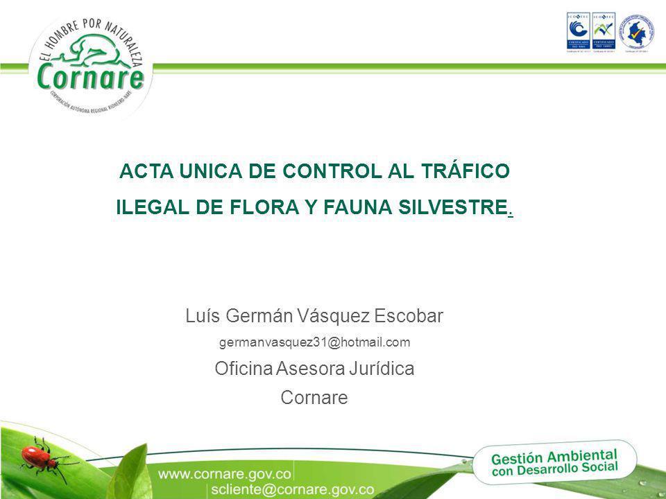 ACTA UNICA DE CONTROL AL TRÁFICO ILEGAL DE FLORA Y FAUNA SILVESTRE.