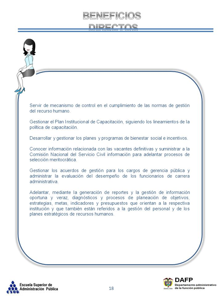 BENEFICIOS DIRECTOS. Servir de mecanismo de control en el cumplimiento de las normas de gestión del recurso humano.