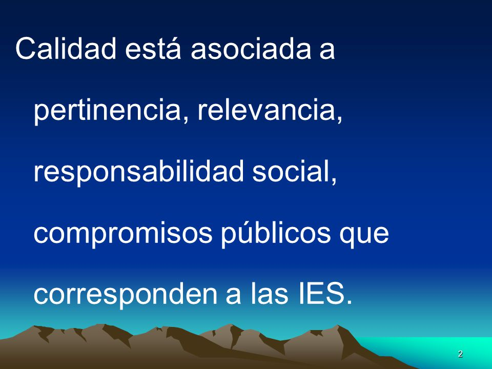 Calidad está asociada a pertinencia, relevancia, responsabilidad social, compromisos públicos que corresponden a las IES.