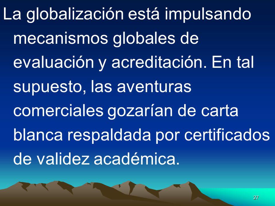 La globalización está impulsando mecanismos globales de evaluación y acreditación.