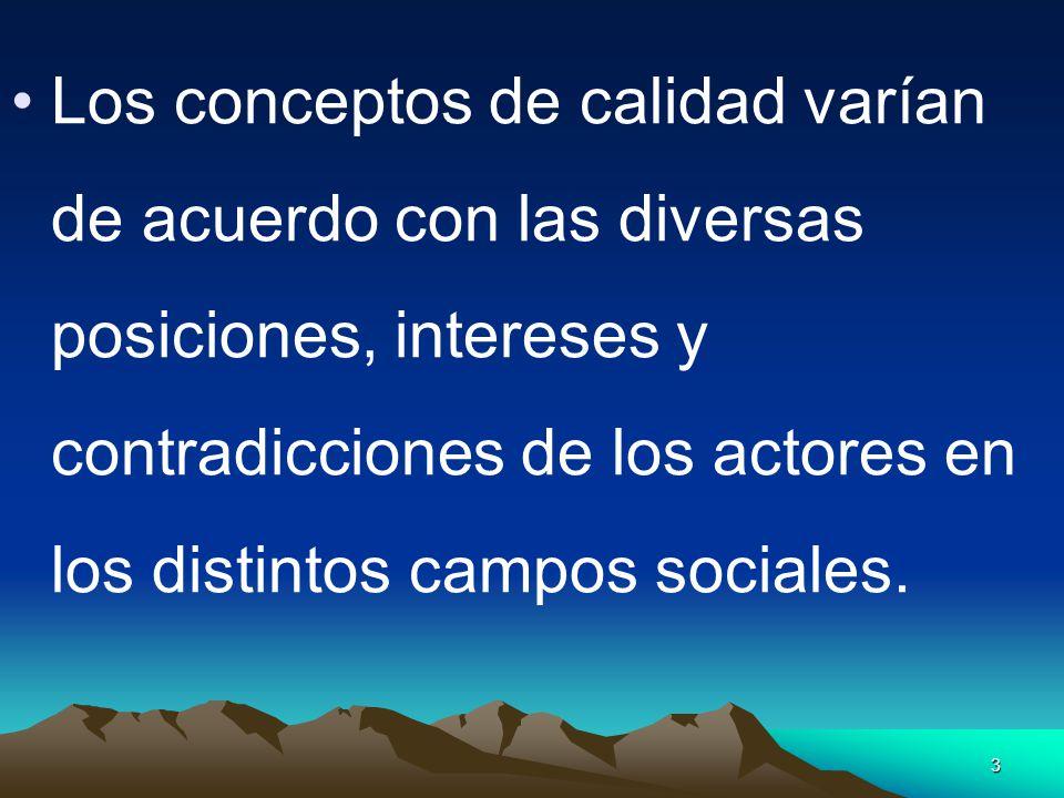 Los conceptos de calidad varían de acuerdo con las diversas posiciones, intereses y contradicciones de los actores en los distintos campos sociales.